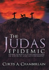 The Judas Epidemic: Exposing the Betrayal of the Christian Faith in Church and Government - eBook