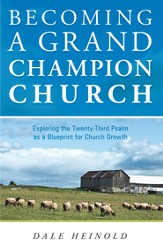 Becoming a Grand Champion Church: Exploring the Twenty-Third Psalm as a Blueprint for Church Growth - eBook