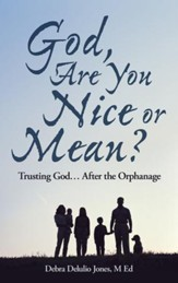 God, Are You Nice or Mean?: Trusting God After the Orphanage - eBook
