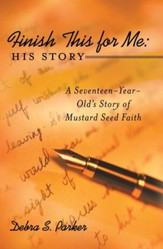 Finish This for Me: His Story: A Seventeen-Year-Old's Story of Mustard Seed Faith - eBook