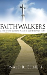 FAITHWALKERS: A STEP BY STEP GUIDE TO PLEASING GOD THROUGH FAITH - eBook