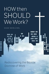 How Then Should We Work?: Rediscovering the Biblical Doctrine of Work - eBook