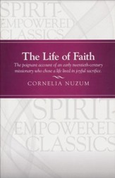 The Life of Faith: The Poignant Account of an Early Twentiety- Century Missionary who Chose Life Lived in Joyful Sacrifice