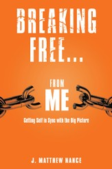 Breaking Free...From Me: Getting Self in Sync with the Big Picture - eBook