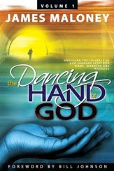 The Dancing Hand of God, Volume 1: Unveiling the Fullness of God through Apostolic Signs, Wonders and Miracles - eBook