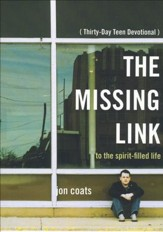 The Missing Link To the Spirit-Filled Life: 30 Day Teen Devotional