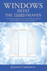 Windows into the Third Heaven: A Look at How Hidden Treasures of the Bible Are Revealed and the Mystery Surrounding the Number 3 - eBook