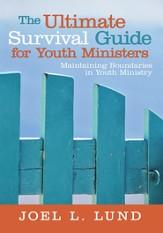 The Ultimate Survival Guide for Youth Ministers: Maintaining Boundaries in Youth Ministry - eBook
