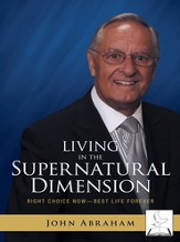 Living in the Supernatural Dimension: Right Choice Now Best Life Forever - eBook