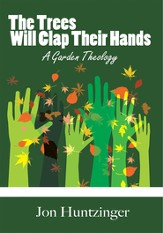 The Trees Will Clap Their Hands: A Garden Theology - eBook