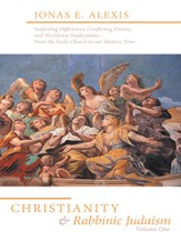 Christianity and Rabbinic Judaism: Surprising Differences, Conflicting Visions, and Worldview Implications-From the Early Church to our Modern Time - eBook