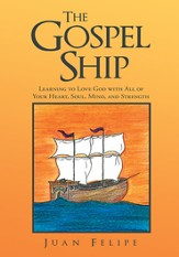 The Gospel Ship: Learning to Love God with All of Your Heart, Soul, Mind, and Strength - eBook