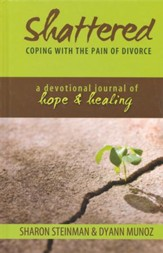 Shattered: Coping with the Pain of Divorce-A Devotional Journal of Hope & Healing