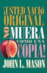 ¡Usted Nació Original, No Muera Como una Copia!   (You're Born an Original, Don't Die a Copy)