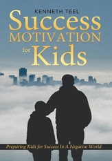 Success Motivation for Kids: Preparing Kids for Success In A Negative World - eBook