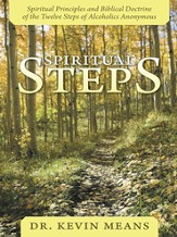 Spiritual Steps: Spiritual Principles and Biblical Doctrine of the Twelve Steps of Alcoholics Anonymous - eBook