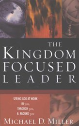 The Kingdom-Focused Leader: Seeing God at Work In You, Through You, and Around You