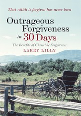Outrageous Forgiveness in 30 Days: The Benefits of Christlike Forgiveness - eBook