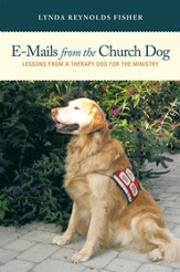 E-Mails From The Church Dog: Lessons From A Therapy Dog For The Ministry - eBook