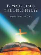 Is Your Jesus the Bible Jesus? - eBook