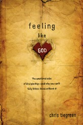 Feeling Like God: The Emotional Side of Discipleship-- and Why You Can't Fully Follow Jesus Without It