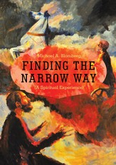 Finding the Narrow Way: (A Spiritual Experience) - eBook