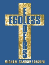 Egoless Elders: How to Cultivate Church Leaders to Handle Church Conflicts - eBook