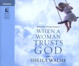 Beautiful Things Happen When a Woman Trusts God: Unabridged Audiobook on CD