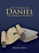 The Visions of Daniel the Hebrew Prophet - eBook