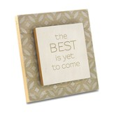 Best Is Yet To Come Plaque