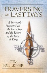 Traversing the Last Days: A Surveyor's Perspective on the Last Days and the Return of the King of Kings - eBook