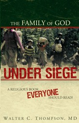 The Family of God UNDER SIEGE: A religious book everyone should read! - eBook