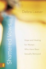 Shattered Vows: Hope and Healing for Women Who Have Been Sexually Betrayed - eBook