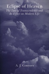 Eclipse of Heaven: The Loss of Transcendence and Its Effect on Modern Life