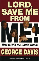 Lord Save Me From Me!: How to Win The Battle Within