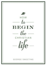 How to Begin the Christian Life SAMPLER / New edition - eBook