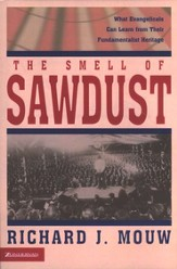 The Smell of Sawdust: What Evangelicals Can Learn from  Their Fundamentalist Heritage
