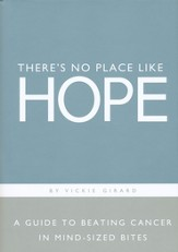 There's No Place Like Hope: A Book of Hope, Help and Inspiration for Cancer Patients and their Families
