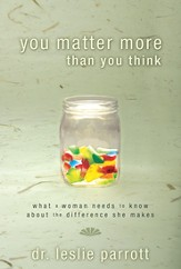 You Matter More Than You Think: What a Woman Needs to Know about the Difference She Makes - eBook