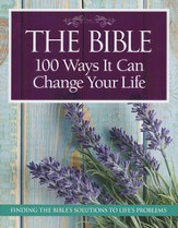 100 Ways the Bible Can Change Your Life: Finding the   Bible's Solutions to Life's Biggest Problems