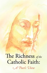 The Richness of the Catholic Faith: A Poet's View - eBook