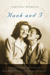 Hank and I: A Story of Courage and Commitment, From WWII Holland to a New Life in America