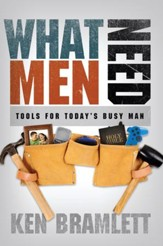 What Men Need: Tools for Today's Busy Man