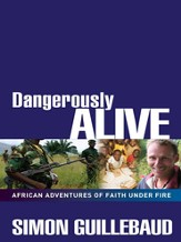 Dangerously Alive: African Adventures of Faith Under Fire - eBook
