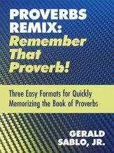 Proverbs Remix: Remember That Proverb!: Three East Formats for Quickly Memorizing the Book of Proverbs - eBook
