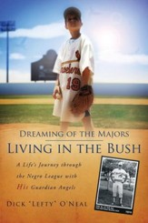 Dreaming of the Majors - Living in the Bush: A Life's Journey Through the Negro League with His Guardian Angels