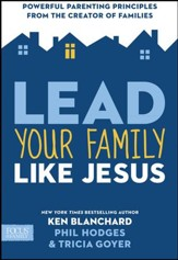 Lead Your Family Like Jesus: Powerful Parenting Principles from the Creator of Families - eBook