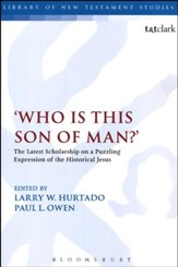 Who Is This Son of Man? The Latest Scholarship on a Puzzling Expression of the Historical Jesus