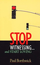 Stop Witnessing...and Start Loving