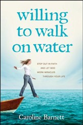 Willing to Walk on Water: Step Out in Faith and Let God Work Miracles through Your Life - eBook